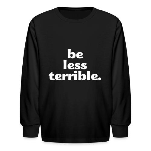 Be Less Terrible Ceramic Mug - Kids' Long Sleeve T-Shirt
