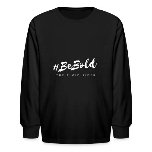 #beBold - Kids' Long Sleeve T-Shirt