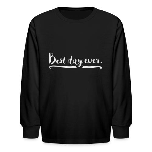 Best Day Ever - Kids' Long Sleeve T-Shirt