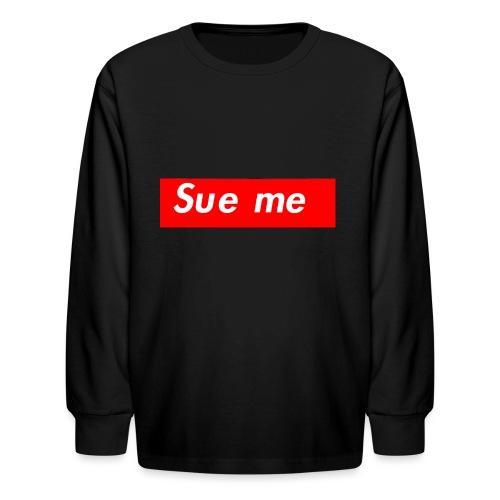 sue me (supreme parody) - Kids' Long Sleeve T-Shirt
