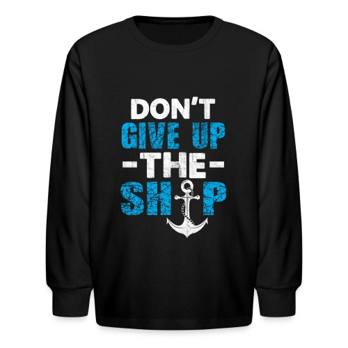 Dont Give Up The Ship - Kids' Long Sleeve T-Shirt