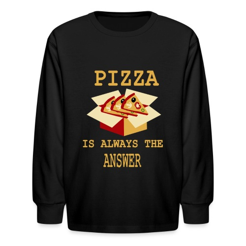 Pizza Is Always The Answer - Kids' Long Sleeve T-Shirt