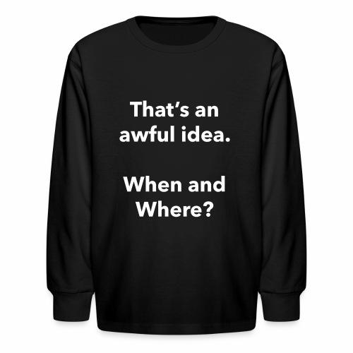 Awful Idea - Kids' Long Sleeve T-Shirt
