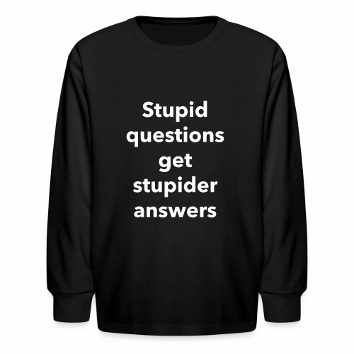 Stupid Questions - Kids' Long Sleeve T-Shirt