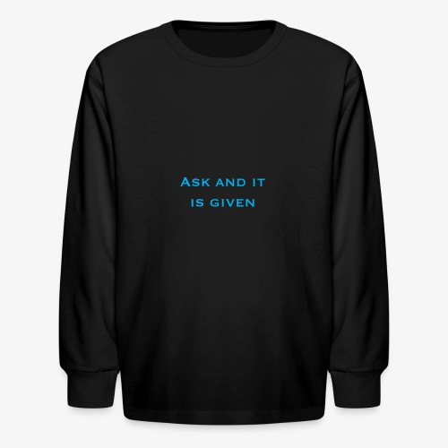Ask and it is given - Kids' Long Sleeve T-Shirt