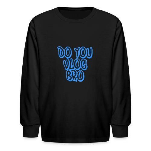 do you vlog bro shirt - Kids' Long Sleeve T-Shirt