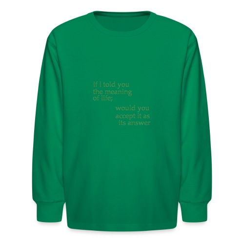 meaning of life - Kids' Long Sleeve T-Shirt