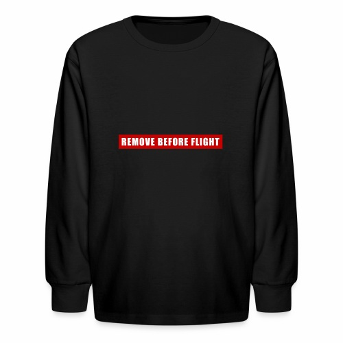 Remove Before Flight - Kids' Long Sleeve T-Shirt