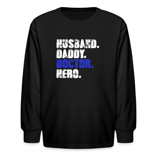 Husband Daddy Doctor Hero, Funny Fathers Day Gift - Kids' Long Sleeve T-Shirt