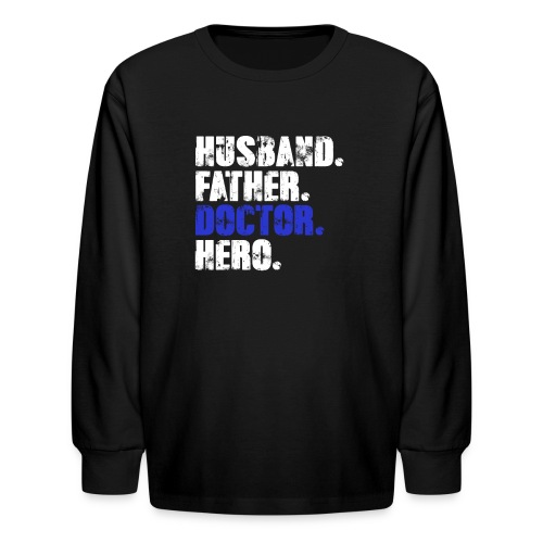 Father Husband Doctor Hero - Doctor Dad - Kids' Long Sleeve T-Shirt