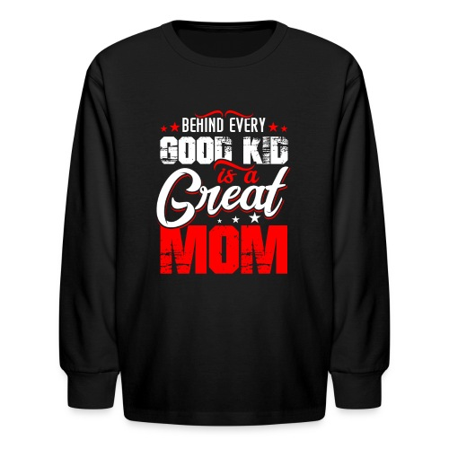 Behind Every Good Kid Is A Great Mom, Thanks Mom - Kids' Long Sleeve T-Shirt