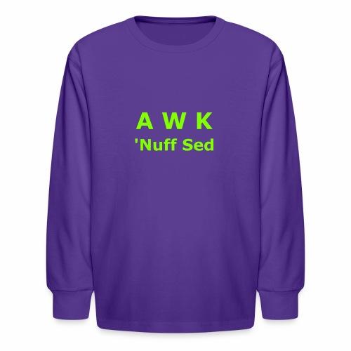 Awk. 'Nuff Sed - Kids' Long Sleeve T-Shirt