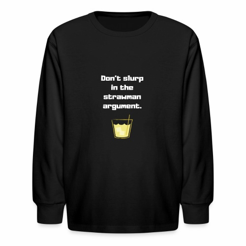 Don't slurp in the strawman argument - Kids' Long Sleeve T-Shirt