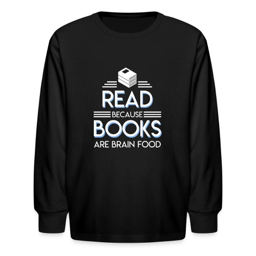 Reading Book Because Book Are Brain Food - Kids' Long Sleeve T-Shirt