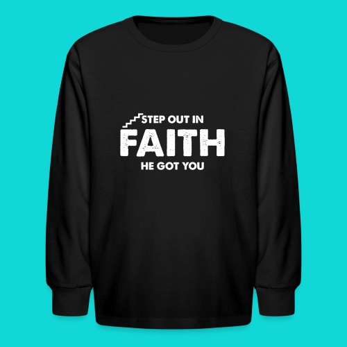 Step Out In Faith - Kids' Long Sleeve T-Shirt