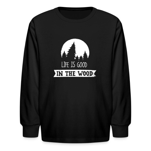 Good Life In The Wood - Kids' Long Sleeve T-Shirt