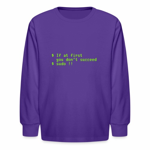 If at first you don't succeed; sudo !! - Kids' Long Sleeve T-Shirt