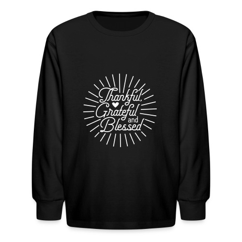 Thankful, Grateful and Blessed Design - Kids' Long Sleeve T-Shirt