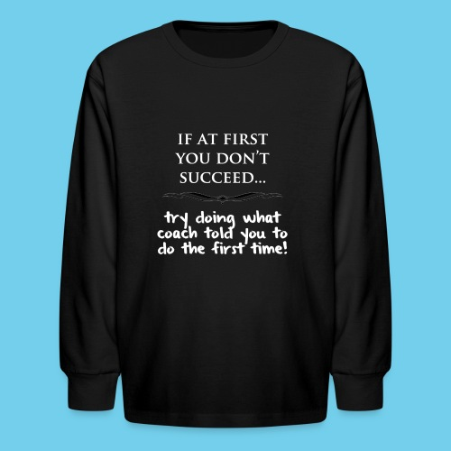 If at first you don t succeed - Kids' Long Sleeve T-Shirt