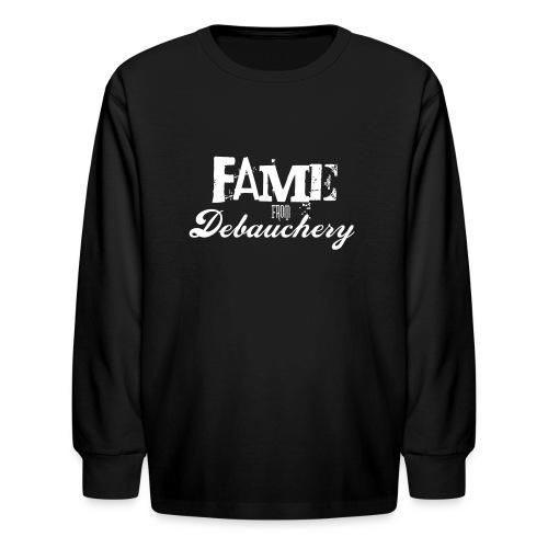 Fame from Debauchery - Kids' Long Sleeve T-Shirt