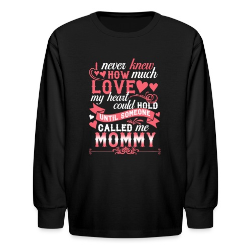 I Never Knew How Much Love My Heart Could Hold - Kids' Long Sleeve T-Shirt