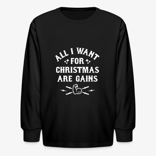 All I Want For Christmas Are Gains - Kids' Long Sleeve T-Shirt