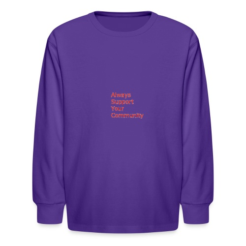 Always Support Your Community - Kids' Long Sleeve T-Shirt
