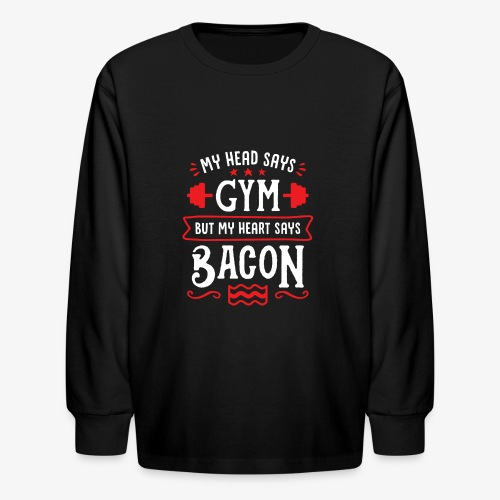My Head Says Gym But My Heart Says Bacon - Kids' Long Sleeve T-Shirt