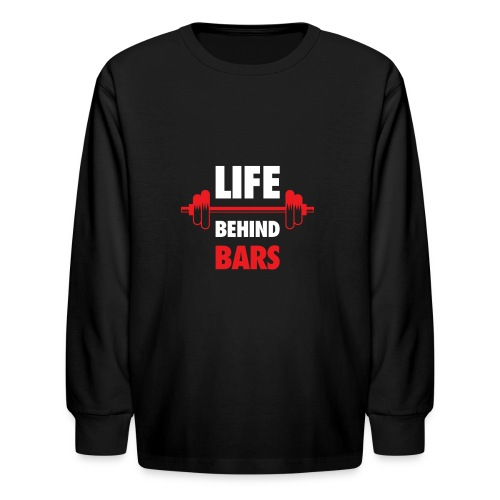 Life Behind Bars Fitness Quote - Kids' Long Sleeve T-Shirt
