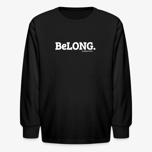 BeLONG. @jeffgpresents - Kids' Long Sleeve T-Shirt