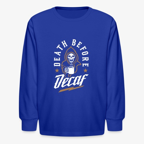 Death Before Decaf - Kids' Long Sleeve T-Shirt