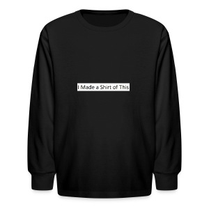 Made_a_Shirt_of_This - Kids' Long Sleeve T-Shirt
