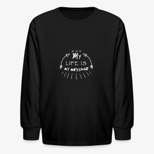 My life is my message  Typography - Kids' Long Sleeve T-Shirt