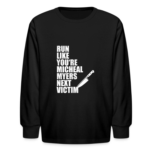 Run like you are Micheal Myers next victim - Kids' Long Sleeve T-Shirt