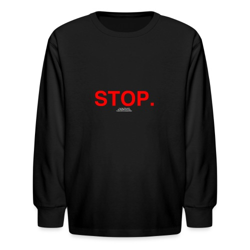 stop - Kids' Long Sleeve T-Shirt