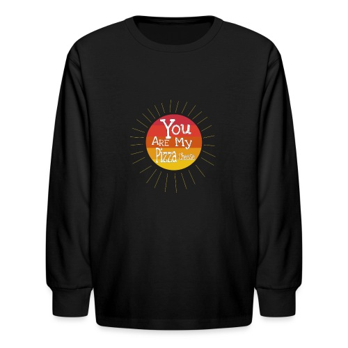 You Are My Pizza Cheese - Kids' Long Sleeve T-Shirt