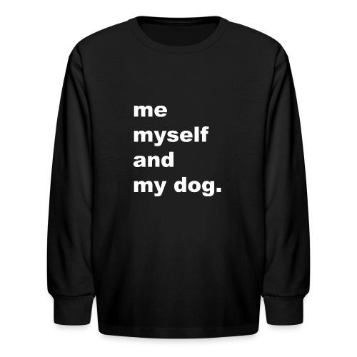 Me Myself And My Dog - Kids' Long Sleeve T-Shirt