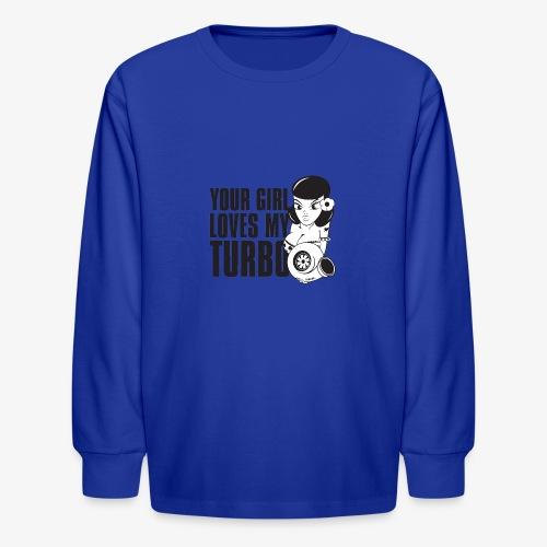 you girl loves my turbo - Kids' Long Sleeve T-Shirt