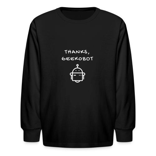 Thanks, Geek0bot - Kids' Long Sleeve T-Shirt