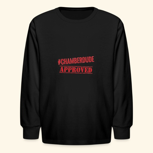 Chamber Dude Approved - Kids' Long Sleeve T-Shirt