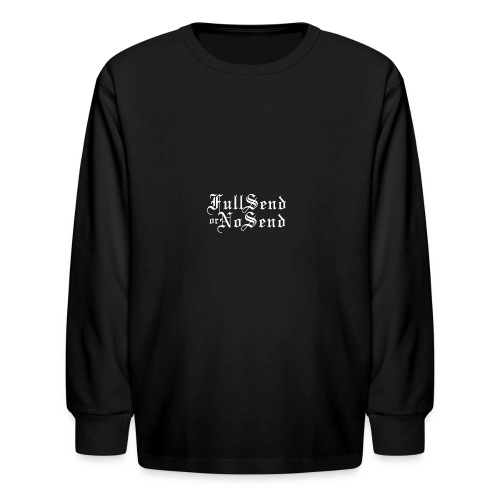 Full Send or No Send - Kids' Long Sleeve T-Shirt