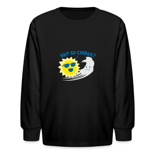 Why So Cirrus? - Kids' Long Sleeve T-Shirt