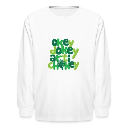 Okey Dokey Artichokey - Kids' Long Sleeve T-Shirt