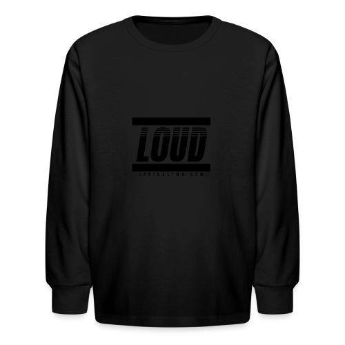LOUD - Kids' Long Sleeve T-Shirt