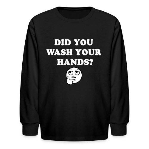 DID YOU WASH YOUR HANDS WHITE - Kids' Long Sleeve T-Shirt