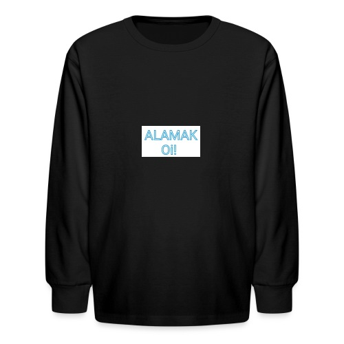 ALAMAK Oi! - Kids' Long Sleeve T-Shirt