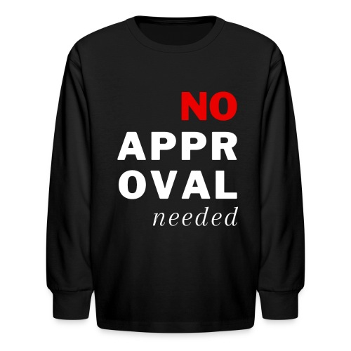 No Approval Needed - Kids' Long Sleeve T-Shirt
