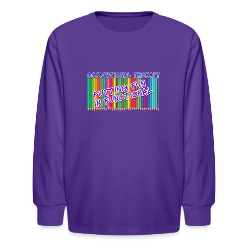 Occupational Therapy Putting the fun in functional - Kids' Long Sleeve T-Shirt