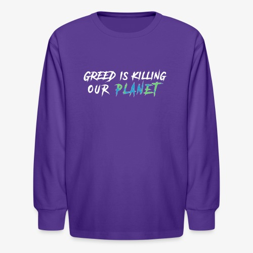 Greed is killing our planet - Kids' Long Sleeve T-Shirt