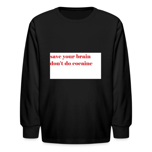 save your brain don't do cocaine - Kids' Long Sleeve T-Shirt